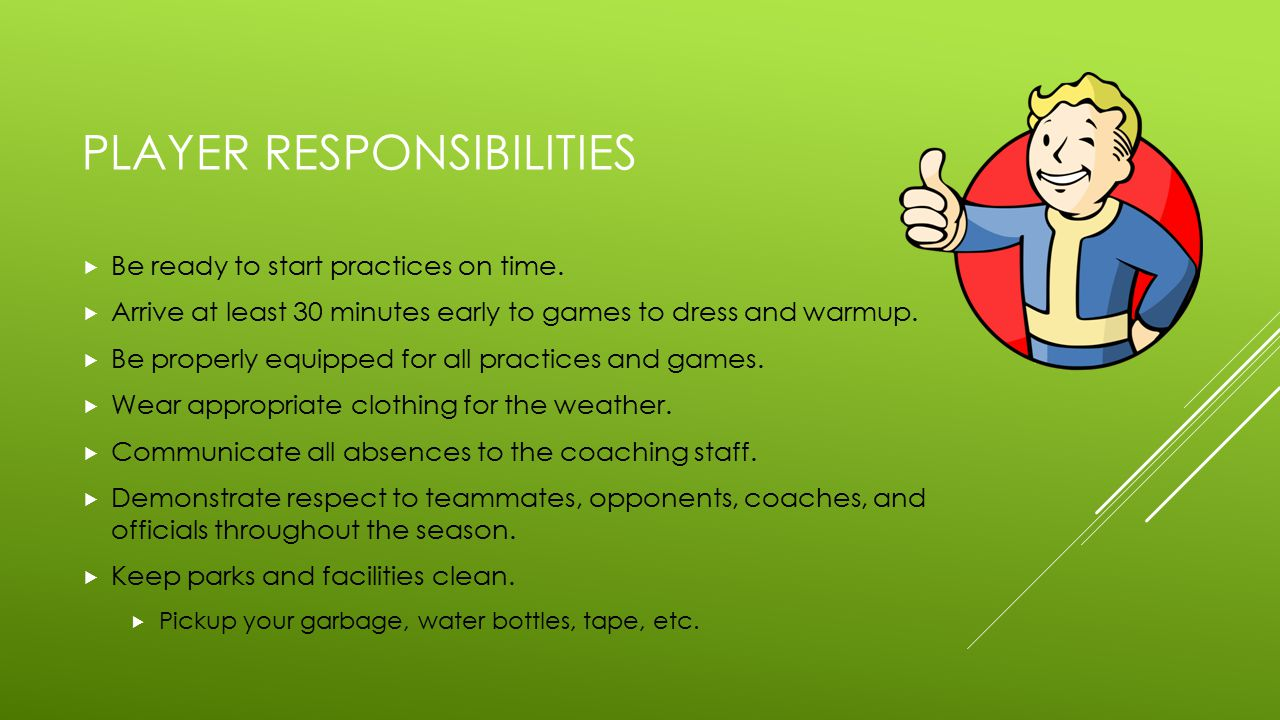 PLAYER RESPONSIBILITIES  Be ready to start practices on time.