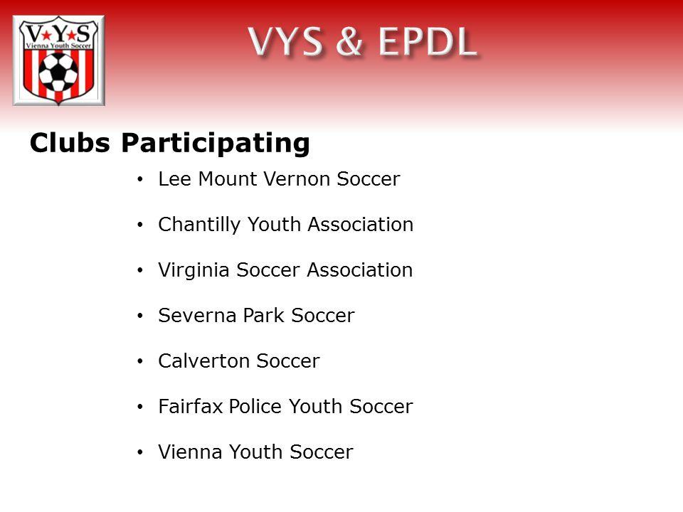Clubs Participating Lee Mount Vernon Soccer Chantilly Youth Association Virginia Soccer Association Severna Park Soccer Calverton Soccer Fairfax Police Youth Soccer Vienna Youth Soccer