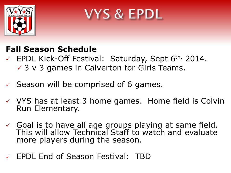 Fall Season Schedule EPDL Kick-Off Festival: Saturday, Sept 6 th, 2014.