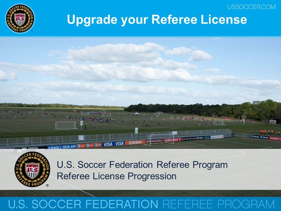 Upgrade your Referee License U.S. Soccer Federation Referee Program Referee License Progression
