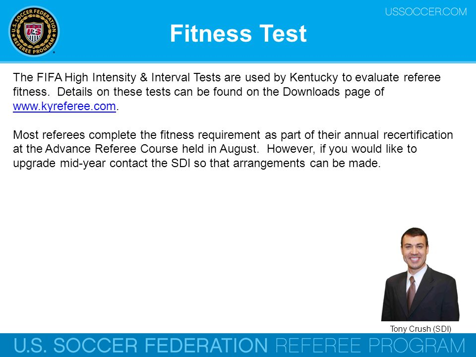 Fitness Test The FIFA High Intensity & Interval Tests are used by Kentucky to evaluate referee fitness. Details on these tests can be found on the Dow