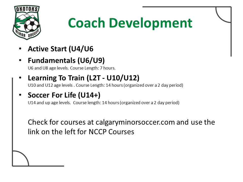 Coach Development Active Start (U4/U6 Fundamentals (U6/U9) U6 and U8 age levels.