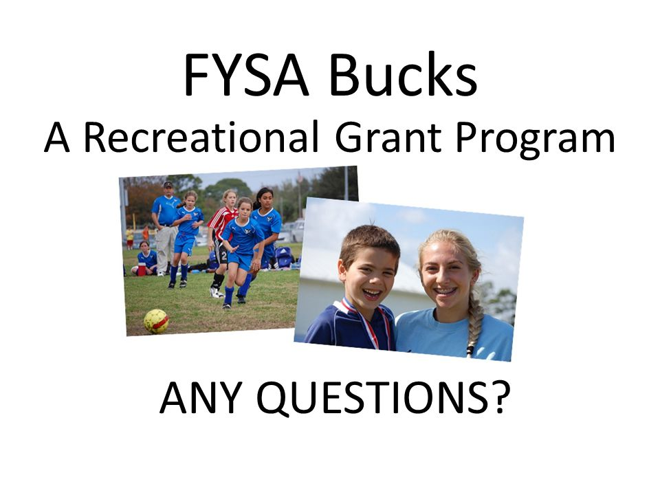 FYSA Bucks A Recreational Grant Program ANY QUESTIONS?