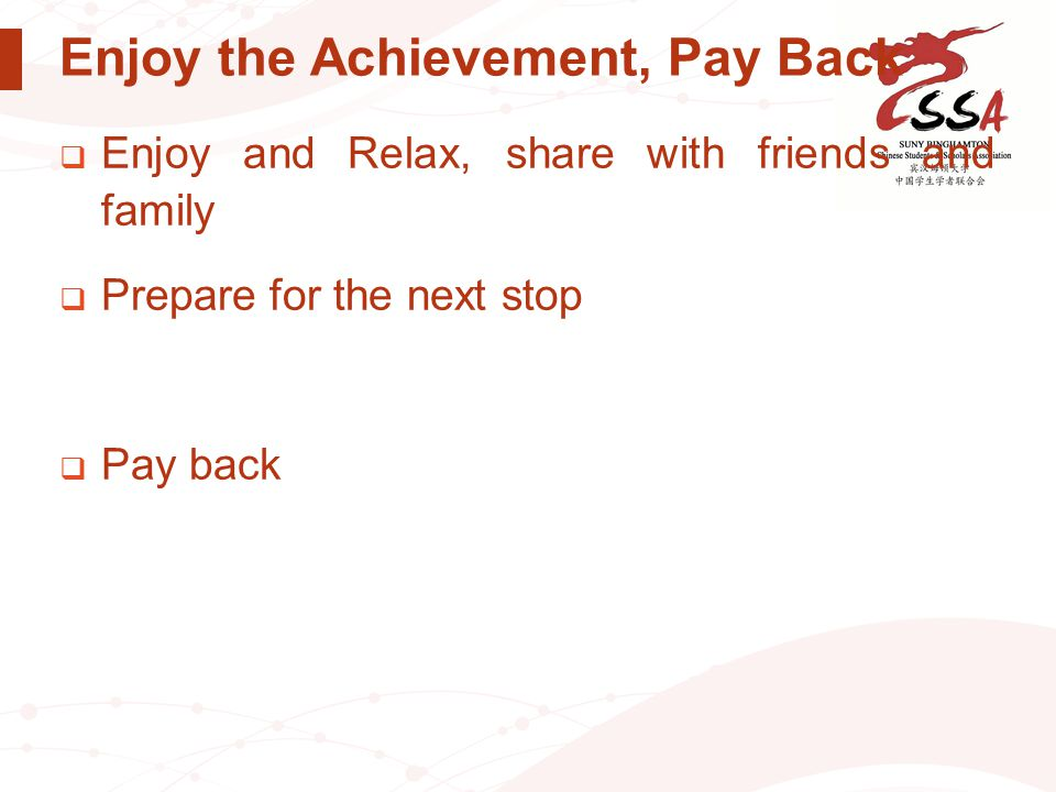 Enjoy the Achievement, Pay Back  Enjoy and Relax, share with friends and family  Prepare for the next stop  Pay back