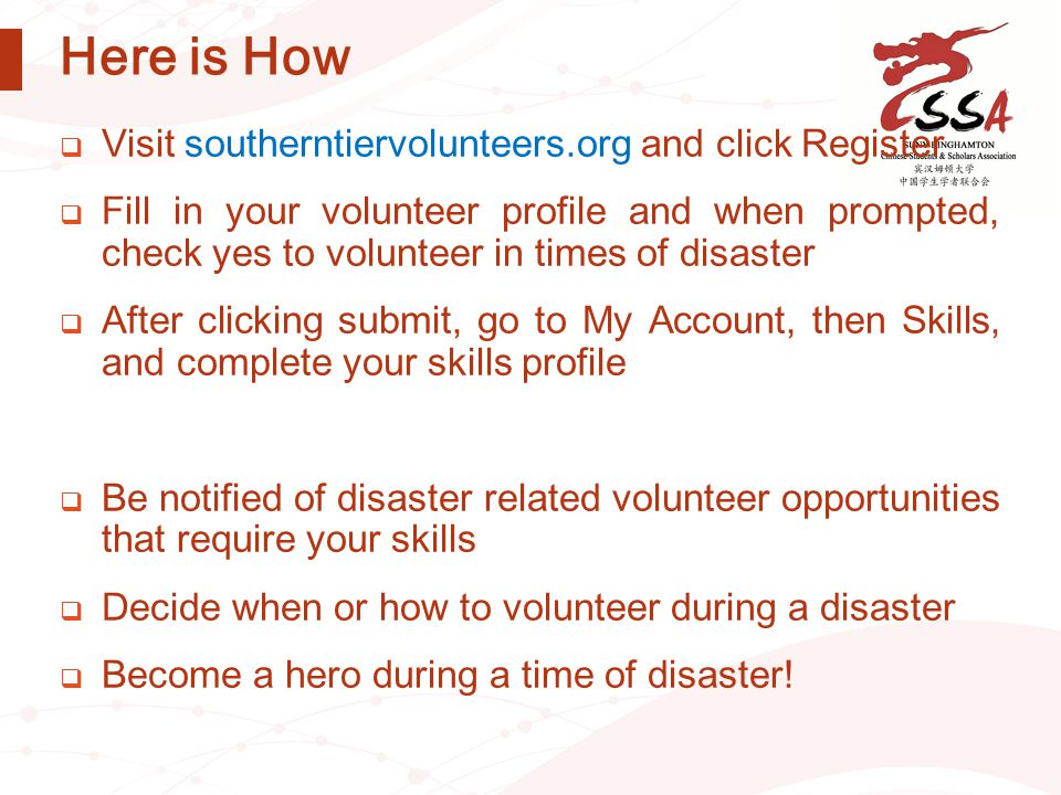Here is How  Visit southerntiervolunteers.org and click Register  Fill in your volunteer profile and when prompted, check yes to volunteer in times