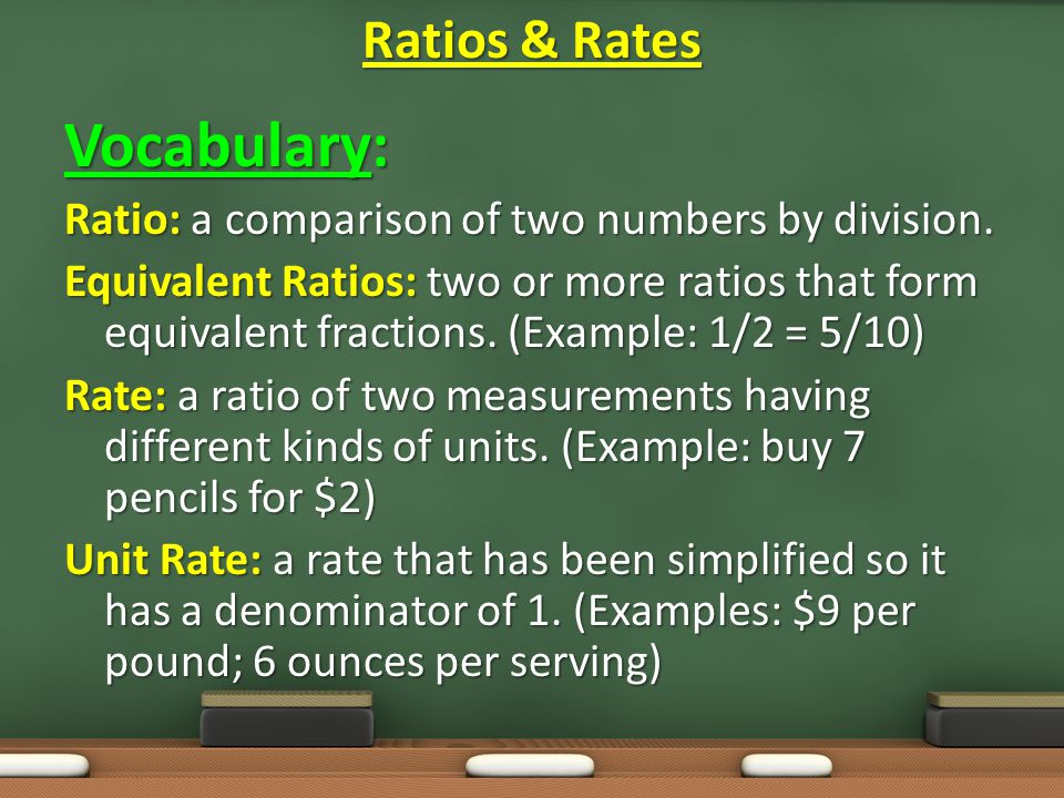 Vocabulary: Ratio: a comparison of two numbers by division.