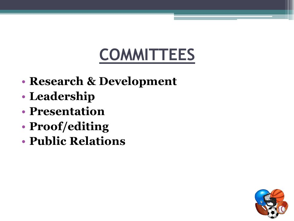 COMMITTEES Research & Development Leadership Presentation Proof/editing Public Relations