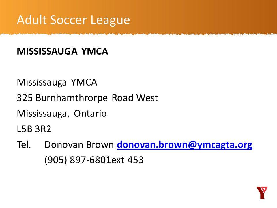 MISSISSAUGA YMCA Mississauga YMCA 325 Burnhamthrorpe Road West Mississauga, Ontario L5B 3R2 Tel. Donovan Brown donovan.brown@ymcagta.orgdonovan.brown@