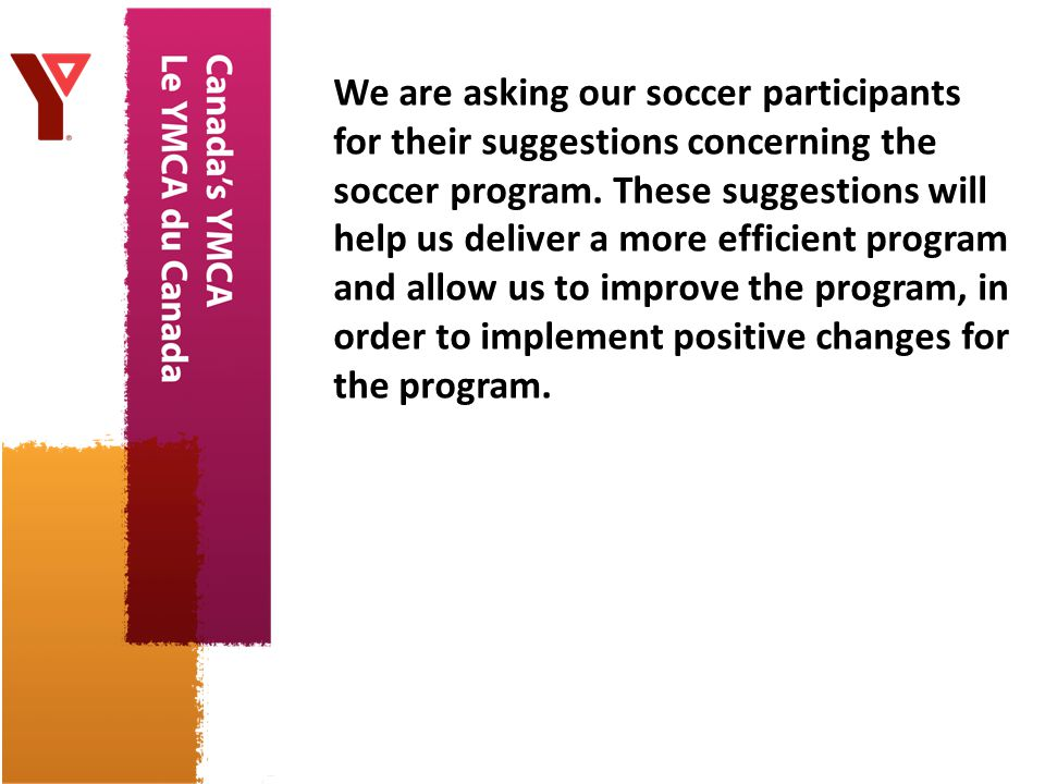 We are asking our soccer participants for their suggestions concerning the soccer program.