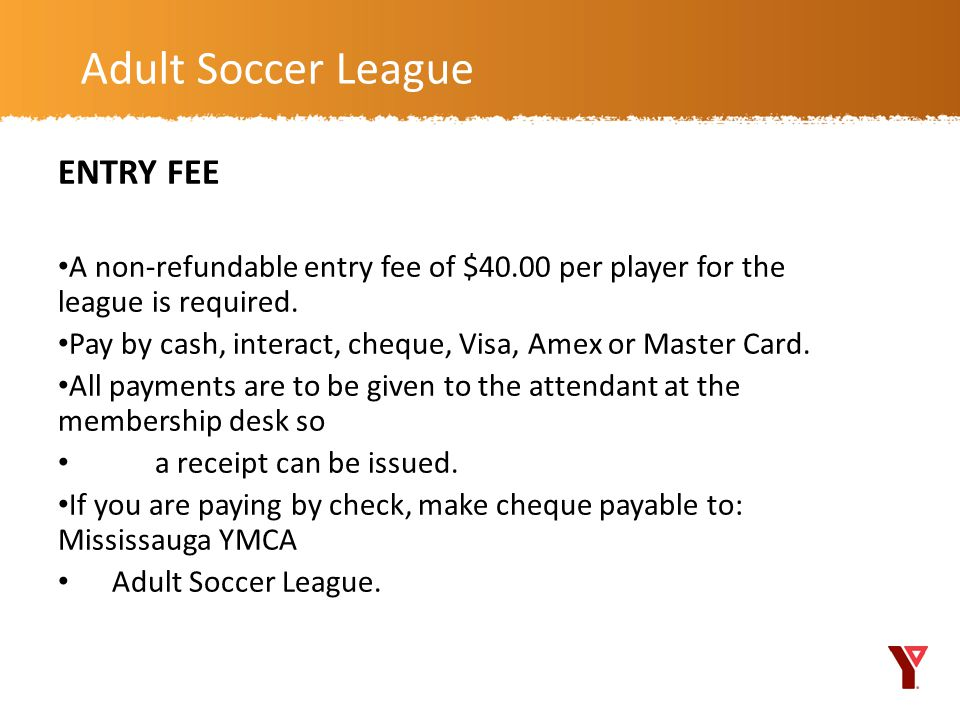 ENTRY FEE A non-refundable entry fee of $40.00 per player for the league is required.