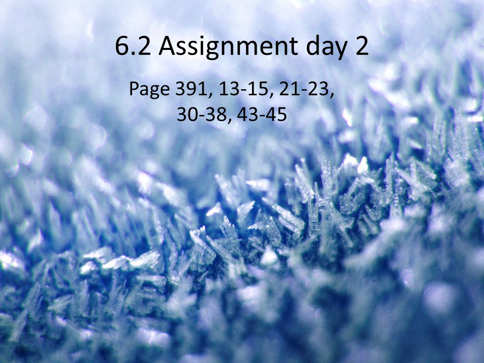 6.2 Assignment day 2 Page 391, 13-15, 21-23, 30-38, 43-45
