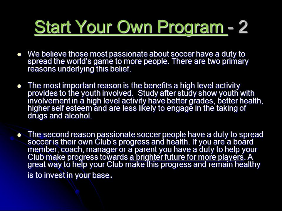 Start Your Own Program - 2 We believe those most passionate about soccer have a duty to spread the world's game to more people.
