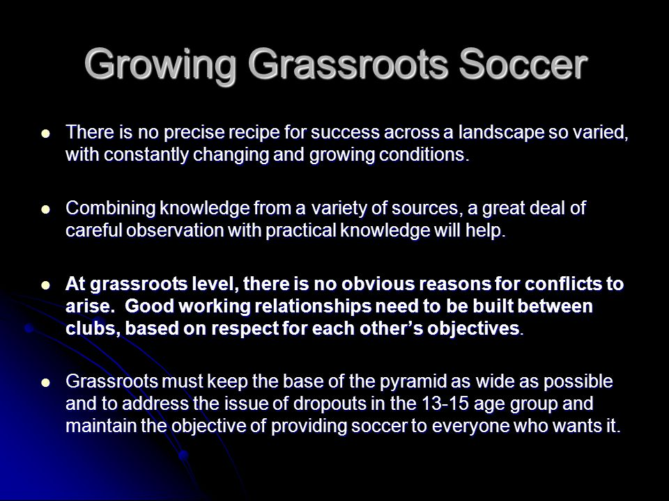 Growing Grassroots Soccer There is no precise recipe for success across a landscape so varied, with constantly changing and growing conditions.