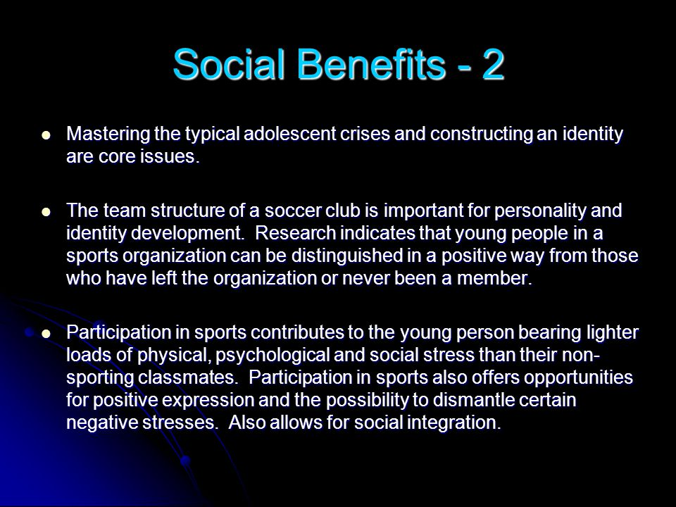 Social Benefits - 2 Mastering the typical adolescent crises and constructing an identity are core issues.