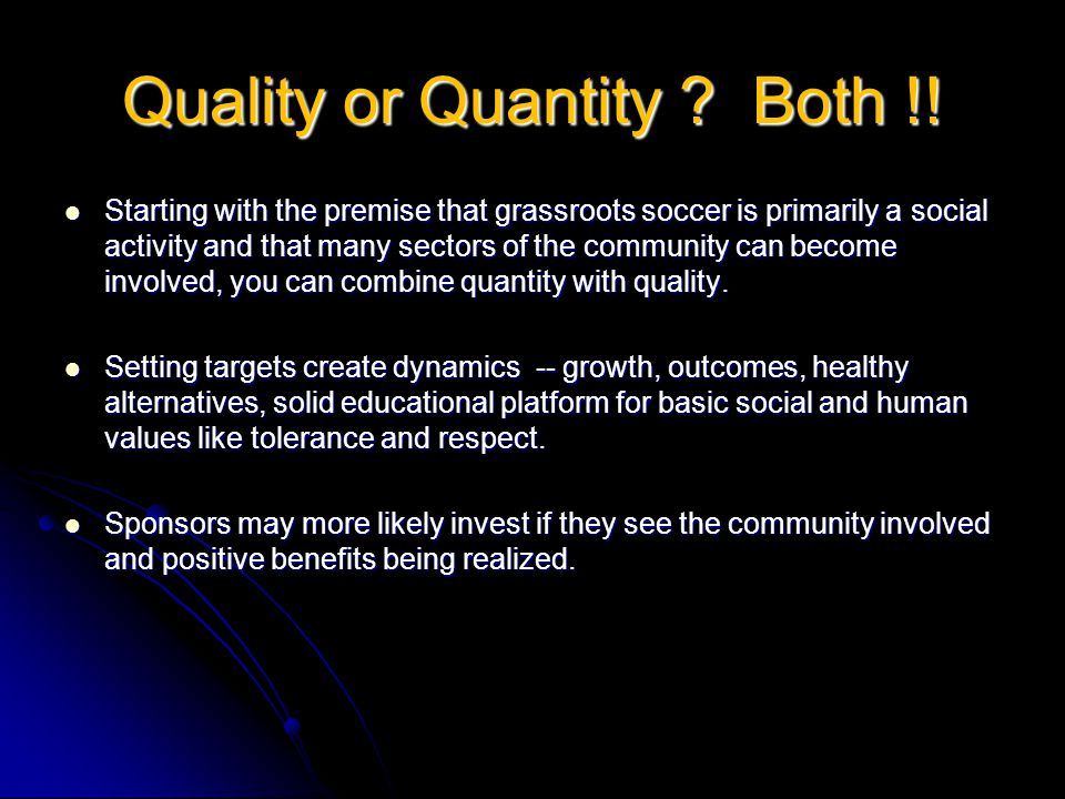 Quality or Quantity .Both !.