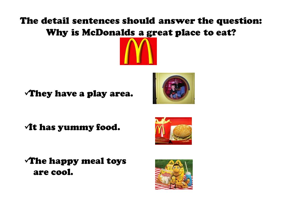 The detail sentences should answer the question: Why is McDonalds a great place to eat.
