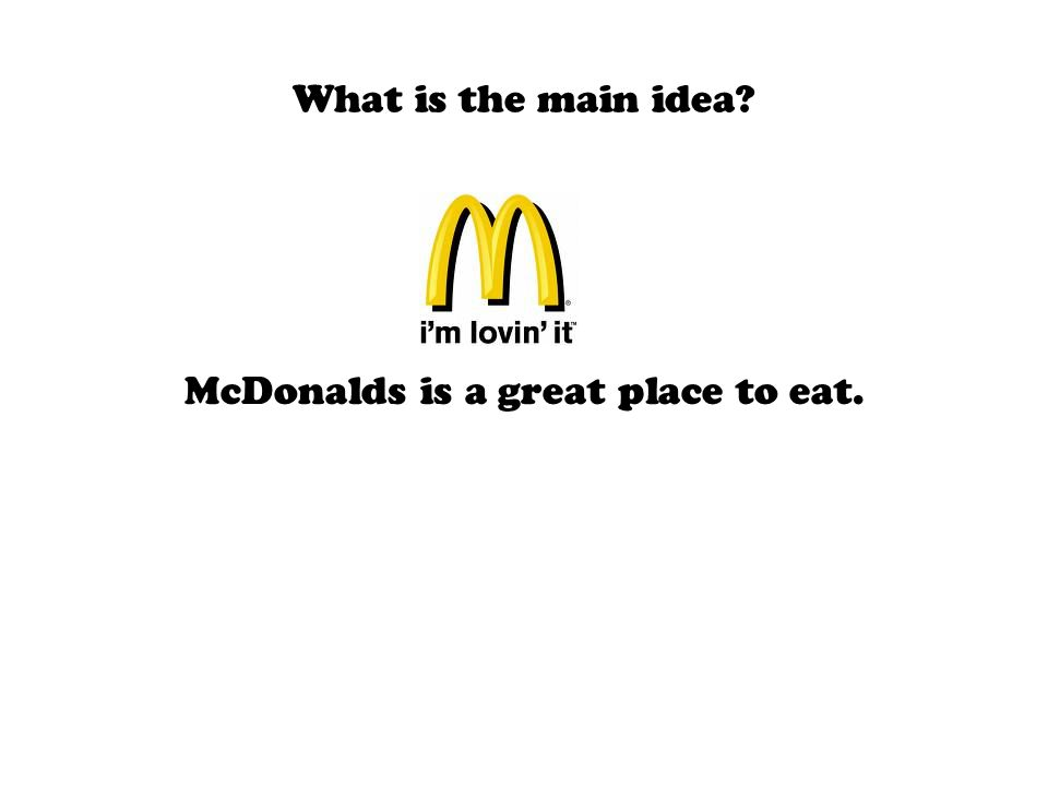What is the main idea McDonalds is a great place to eat.