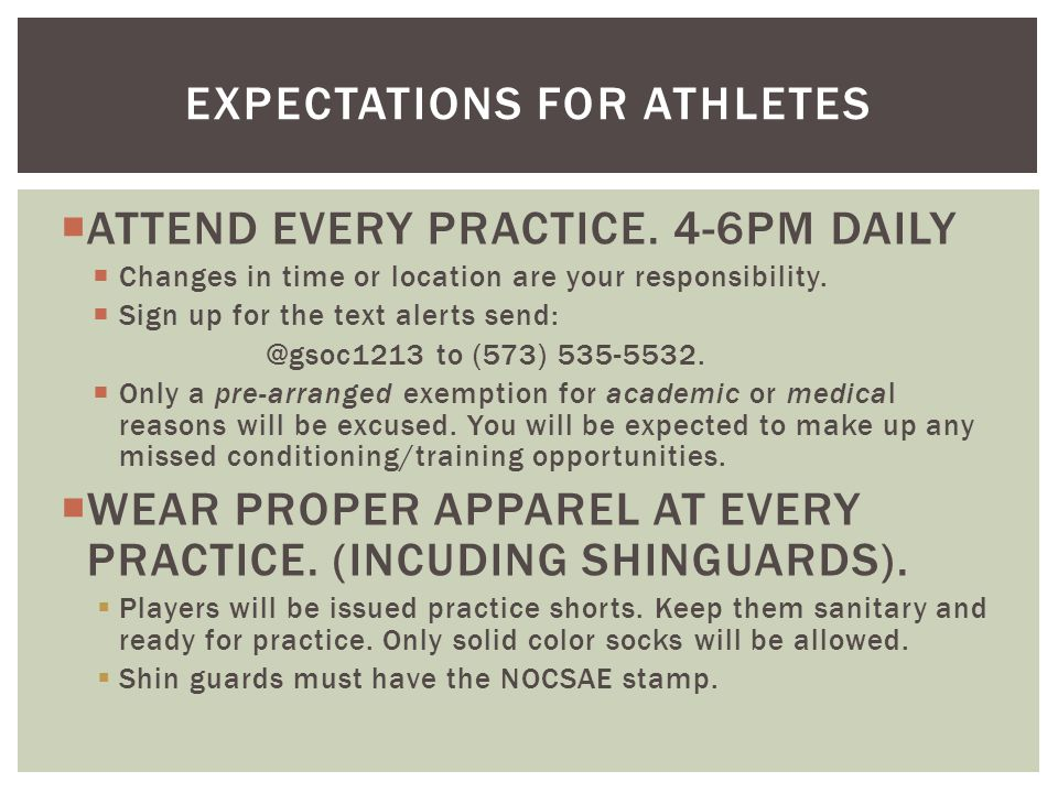  ATTEND EVERY PRACTICE. 4-6PM DAILY  Changes in time or location are your responsibility.