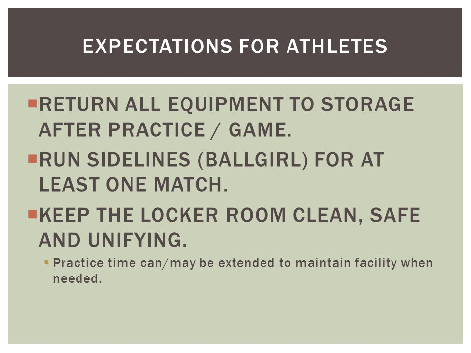  RETURN ALL EQUIPMENT TO STORAGE AFTER PRACTICE / GAME.