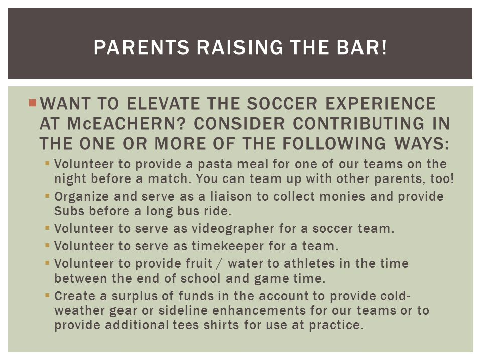  WANT TO ELEVATE THE SOCCER EXPERIENCE AT McEACHERN? CONSIDER CONTRIBUTING IN THE ONE OR MORE OF THE FOLLOWING WAYS:  Volunteer to provide a pasta m