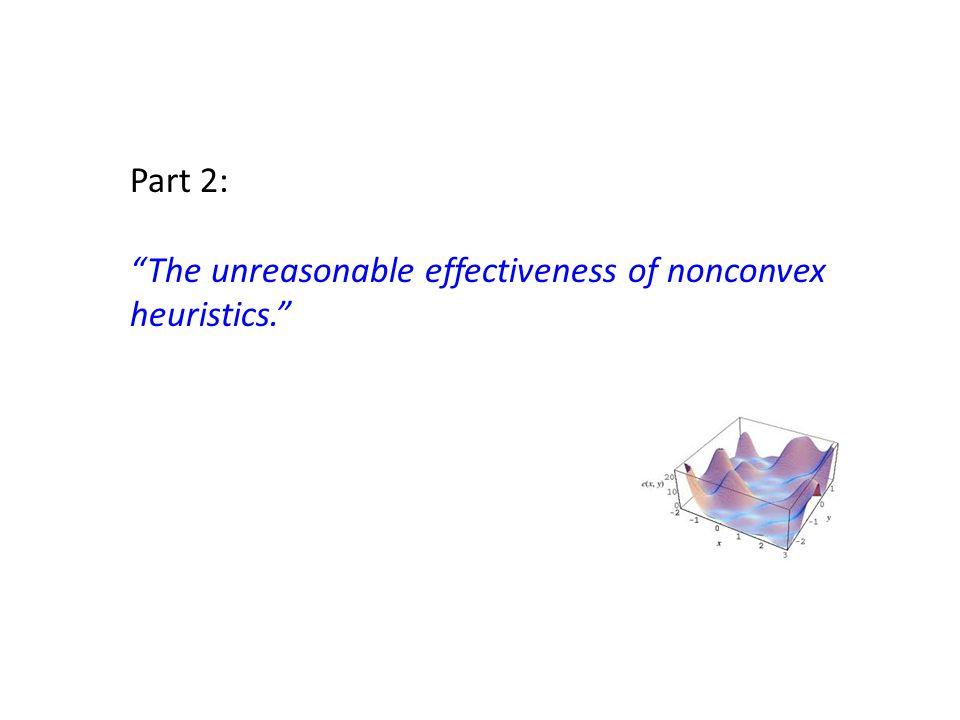 Part 2: The unreasonable effectiveness of nonconvex heuristics.