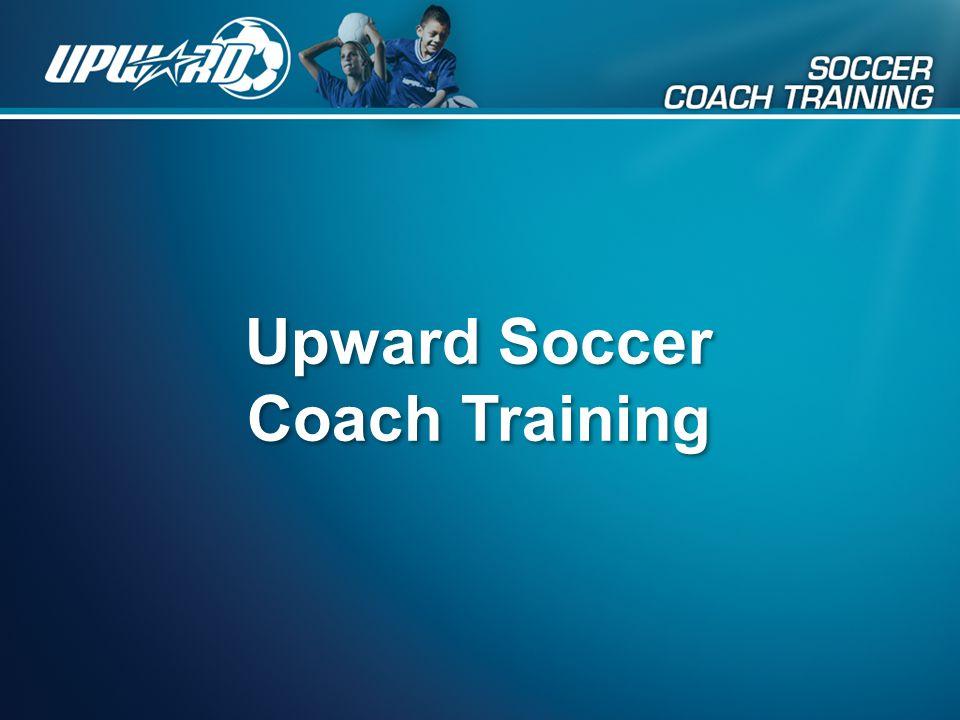 Upward Soccer Coach Training Upward Soccer Coach Training