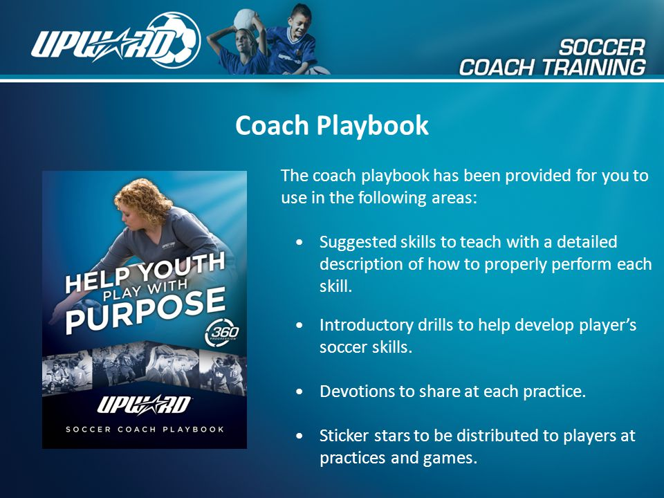 Coach Playbook The coach playbook has been provided for you to use in the following areas: Suggested skills to teach with a detailed description of ho