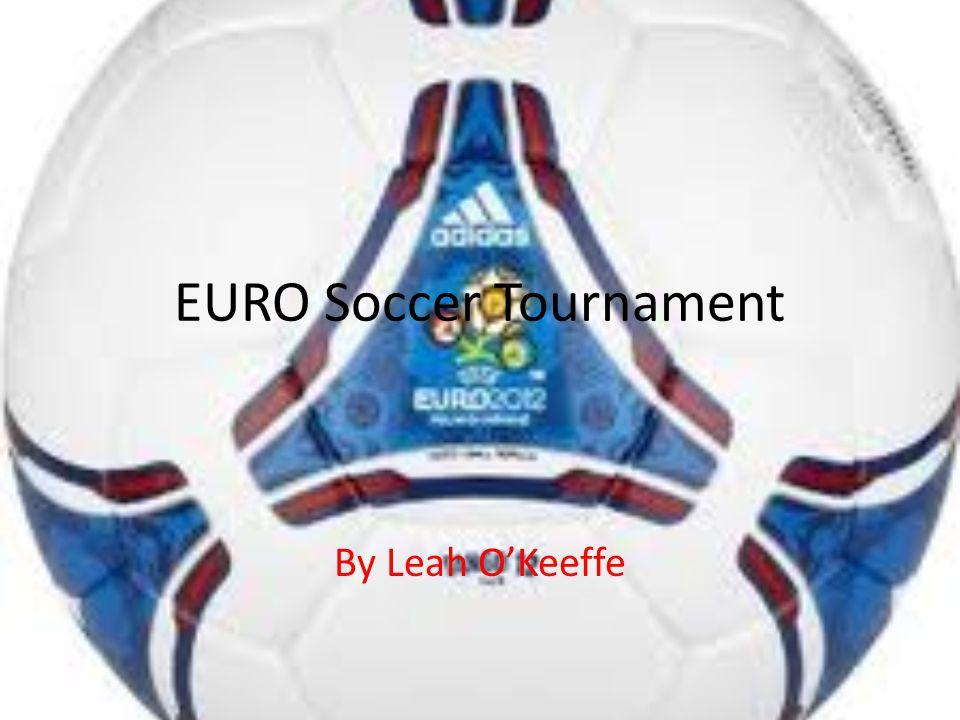 EURO Soccer Tournament By Leah O'Keeffe
