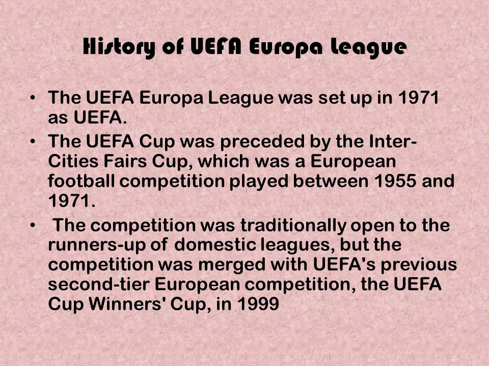 History of UEFA Europa League The UEFA Europa League was set up in 1971 as UEFA. The UEFA Cup was preceded by the Inter- Cities Fairs Cup, which was a