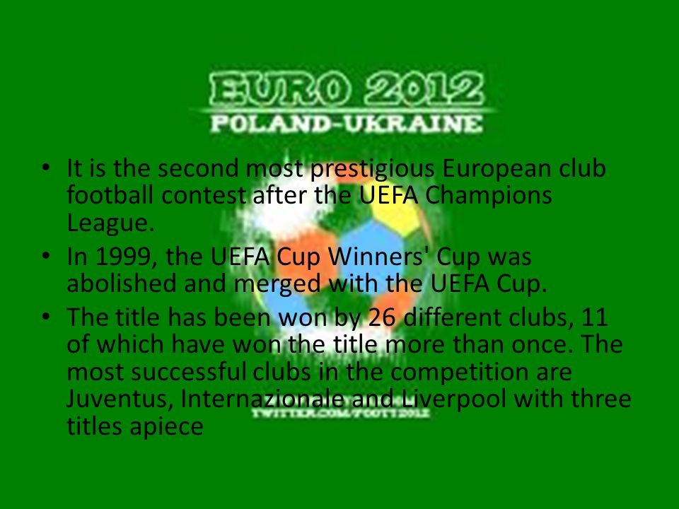 . It is the second most prestigious European club football contest after the UEFA Champions League. In 1999, the UEFA Cup Winners' Cup was abolished a