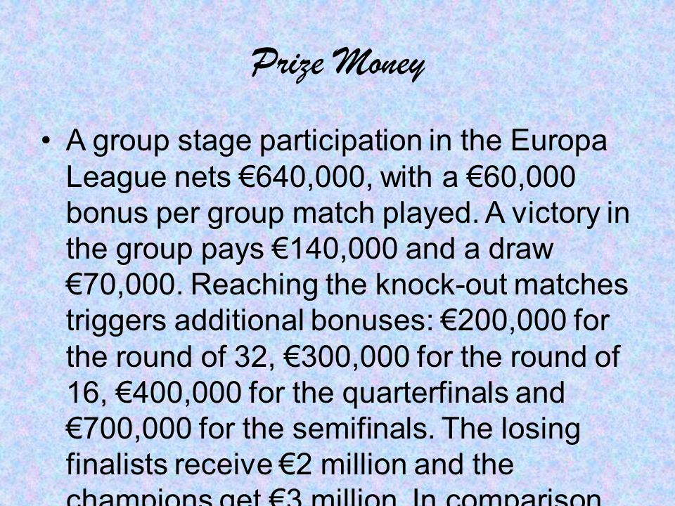 Prize Money A group stage participation in the Europa League nets €640,000, with a €60,000 bonus per group match played. A victory in the group pays €