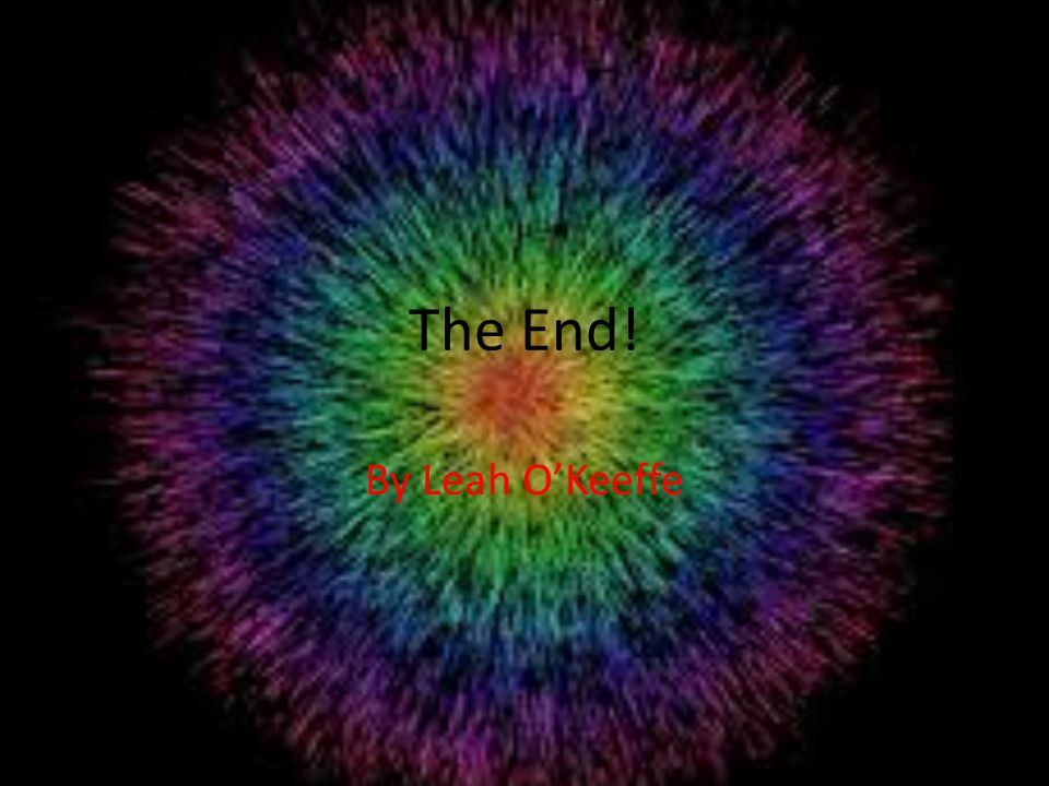 The End! By Leah O'Keeffe
