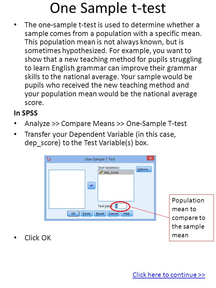 One Sample t-test The one-sample t-test is used to determine whether a sample comes from a population with a specific mean.