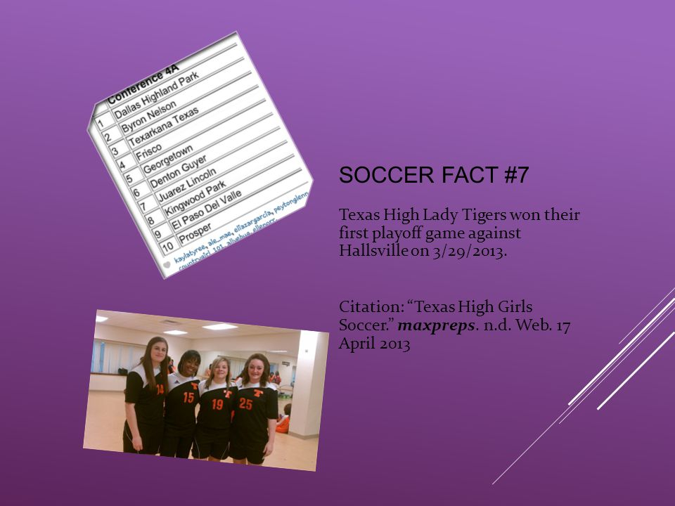 SOCCER FACT #7 Texas High Lady Tigers won their first playoff game against Hallsville on 3/29/2013.