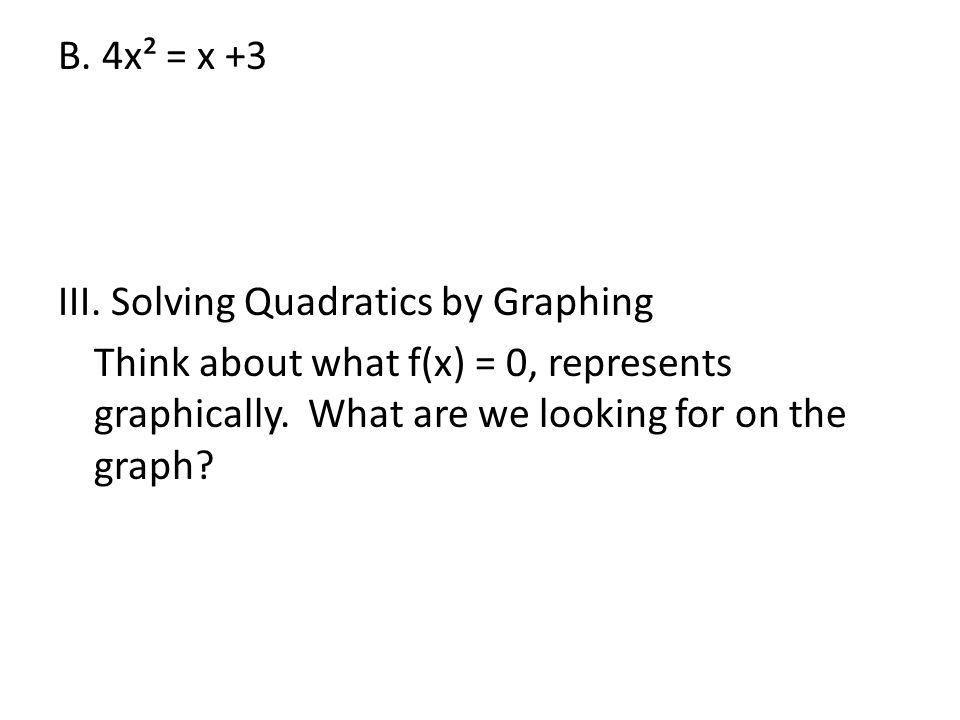 B. 4x² = x +3 III.
