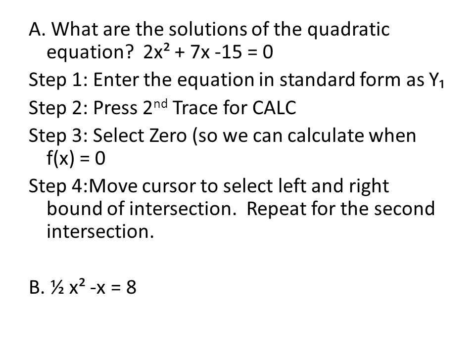 A.What are the solutions of the quadratic equation.