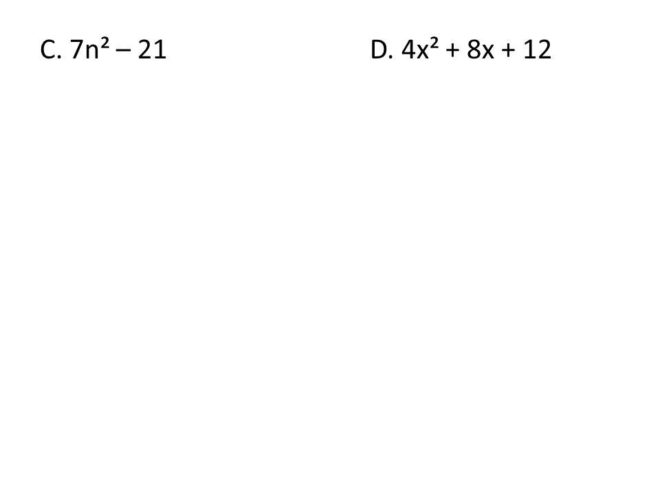 C. 7n² – 21D. 4x² + 8x + 12