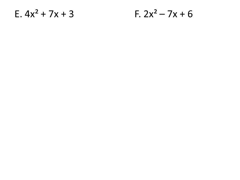 E. 4x² + 7x + 3F. 2x² – 7x + 6