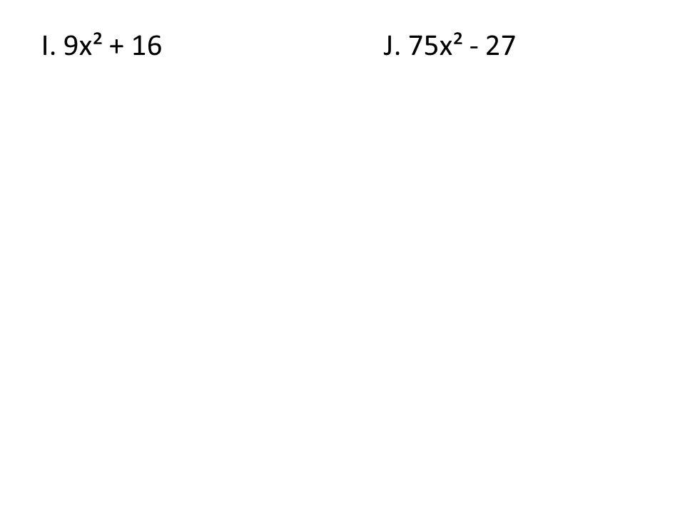I. 9x² + 16J. 75x² - 27