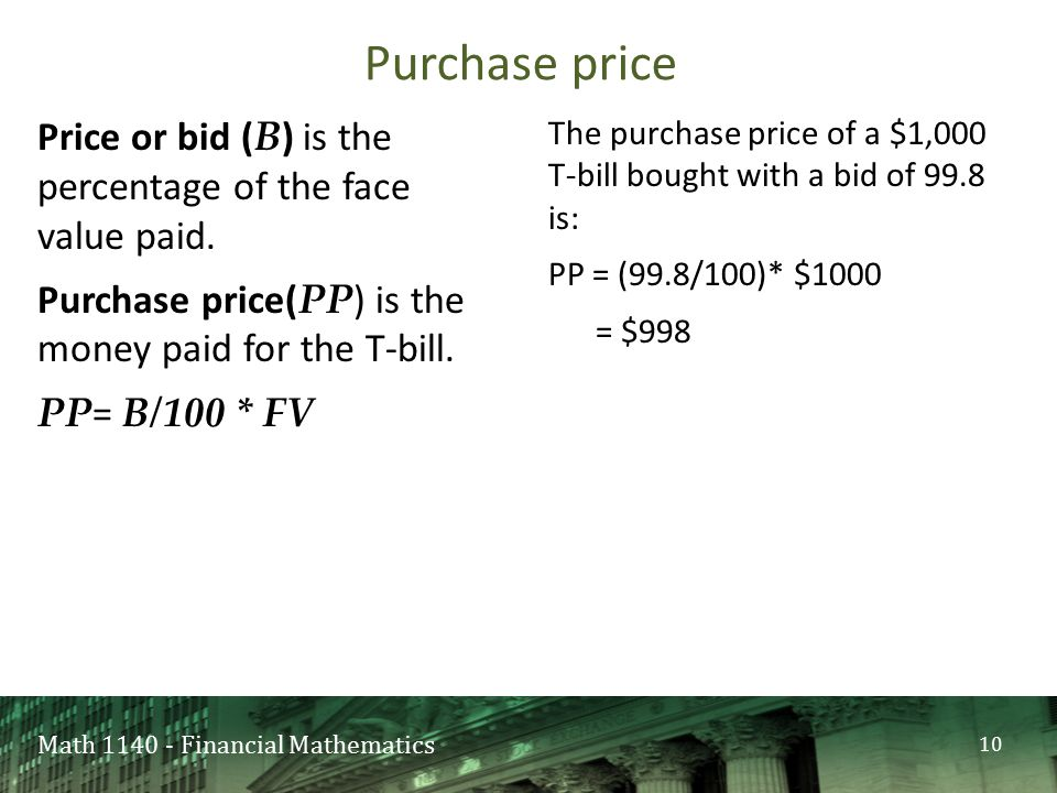 Math 1140 - Financial Mathematics Price or bid ( B ) is the percentage of the face value paid.