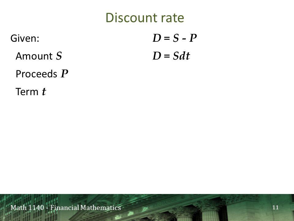Math 1140 - Financial Mathematics Given: Amount S Proceeds P Term t D = S - P D = Sdt Discount rate 11