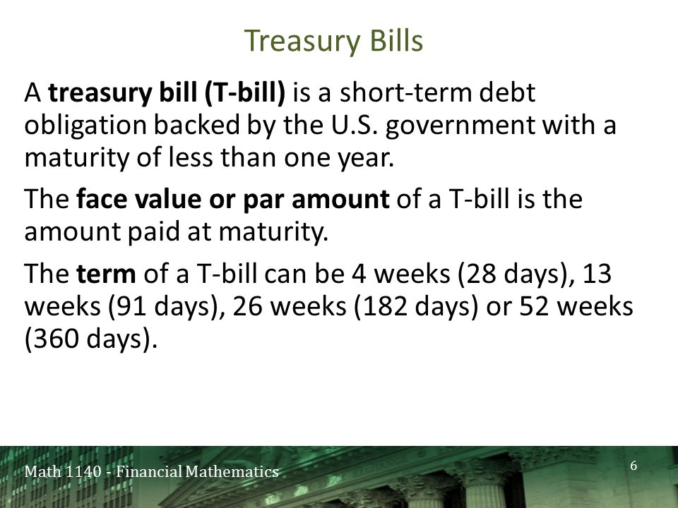 Treasury Bills A treasury bill (T-bill) is a short-term debt obligation backed by the U.S. government with a maturity of less than one year. The face