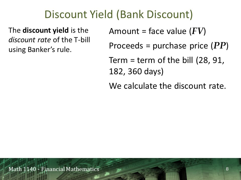 Math 1140 - Financial Mathematics Maturity Value( S ) = FV Principal( P ) = p FV Let m be the number of days of the term.