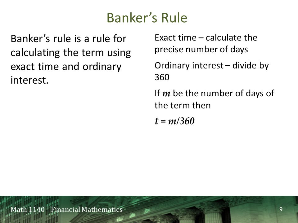 Math 1140 - Financial Mathematics Banker's rule is a rule for calculating the term using exact time and ordinary interest.