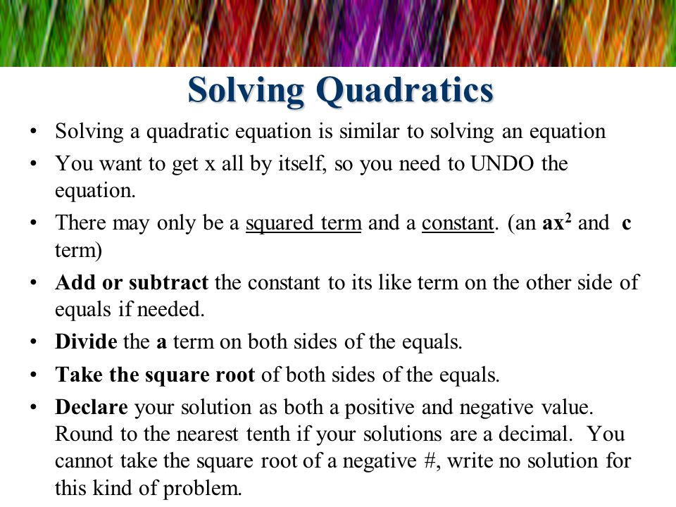 Some quadratic equations can be solved by use of the fact that for any positive number n, the equation x 2 = n is satisfied by two numbers: