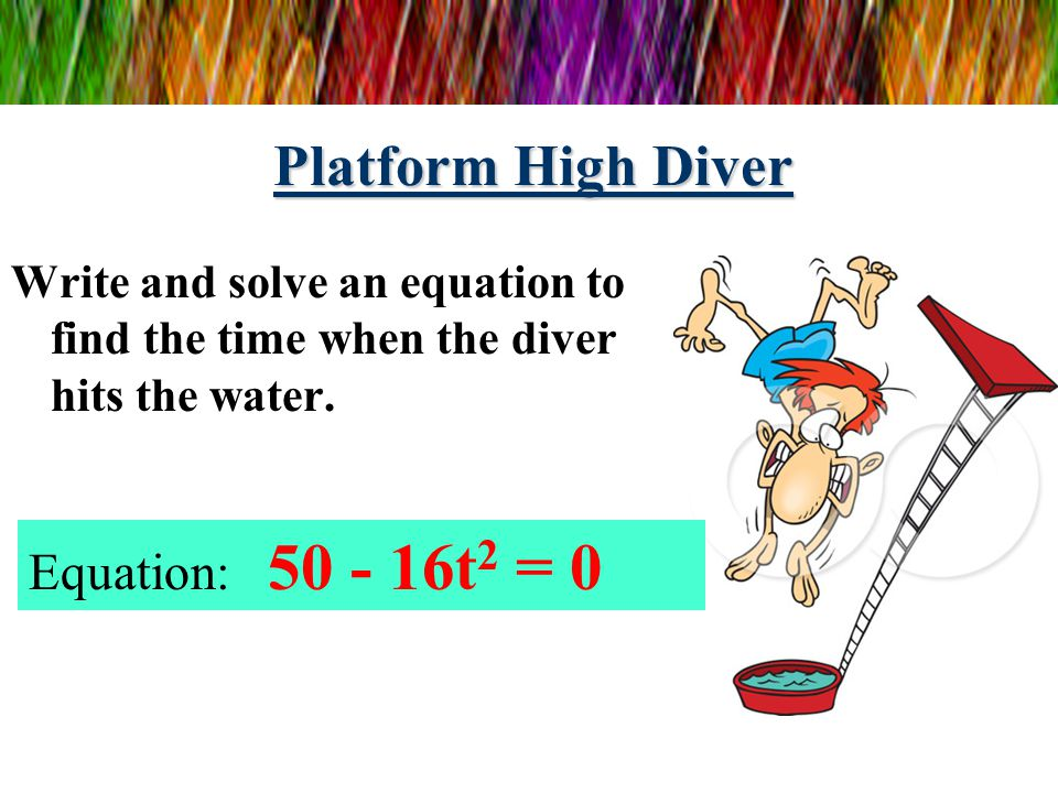 Platform High Diver What function gives the height, h, of the diver at any time, t, after she or he jumps from the 50-foot platform ? Function: h(t) =
