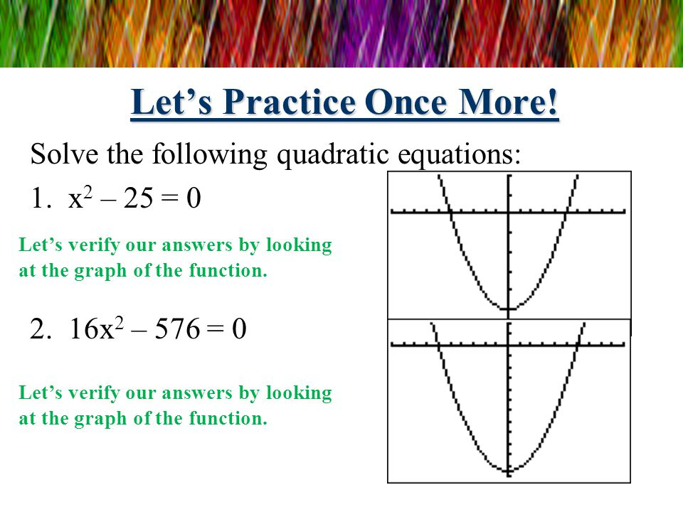 Let's Practice Once More! Solve the following quadratic equations: 1.-x 2 – 10x = 0 2.-4x 2 – 12x = 0 -x 2 – 10x = 0 -x(x + 10) = 0 -x = 0 and x + 10