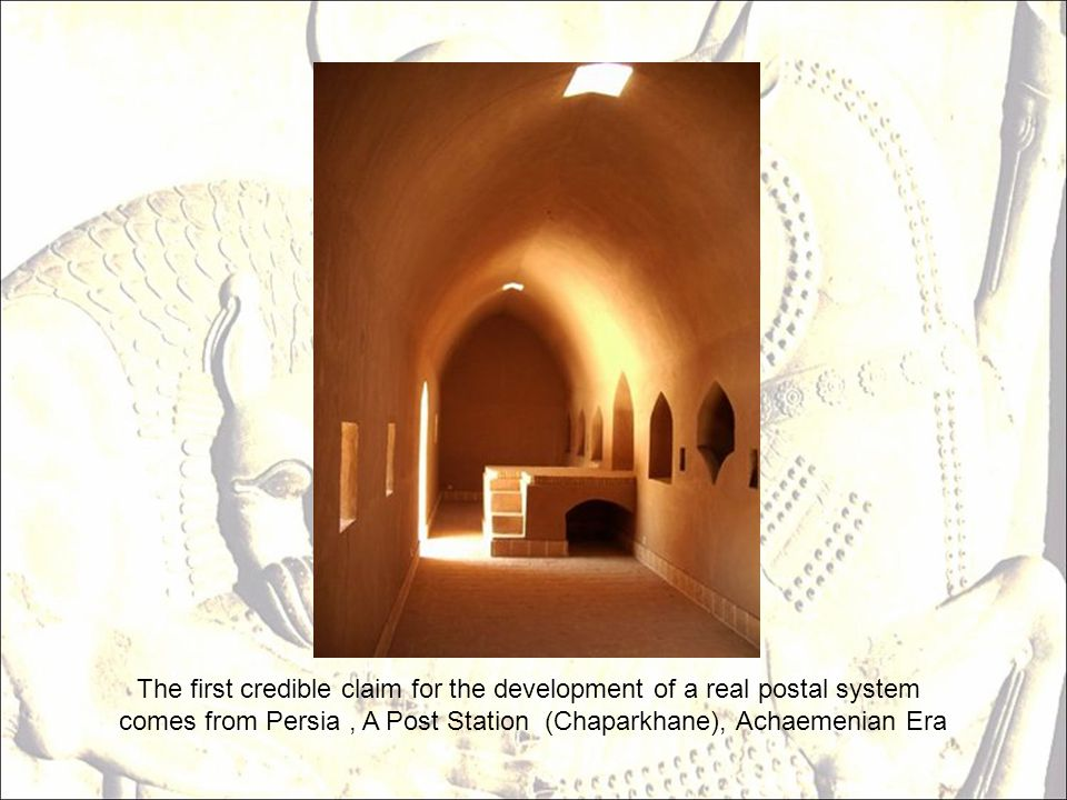 The first credible claim for the development of a real postal system comes from Persia, A Post Station (Chaparkhane), Achaemenian Era