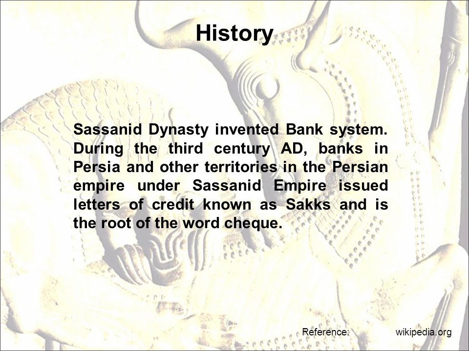 History Reference: wikipedia.org Sassanid Dynasty invented Bank system.