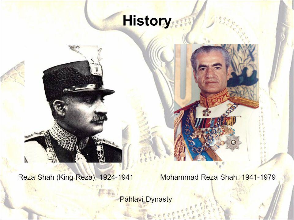 History Reza Shah (King Reza), 1924-1941Mohammad Reza Shah, 1941-1979 Pahlavi Dynasty